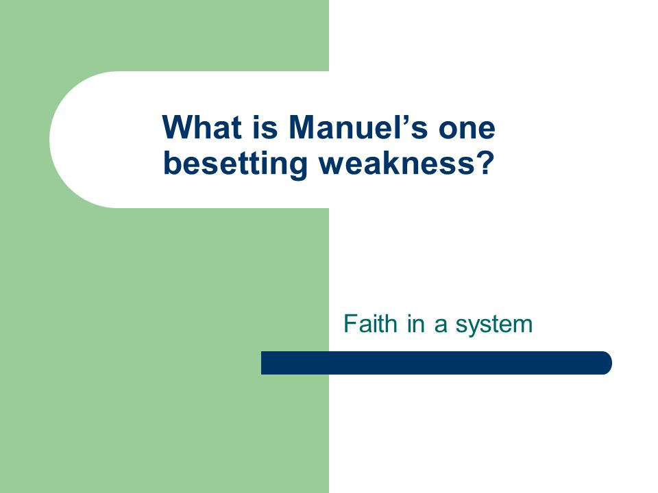 What is Manuel's one besetting weakness? Faith in a system