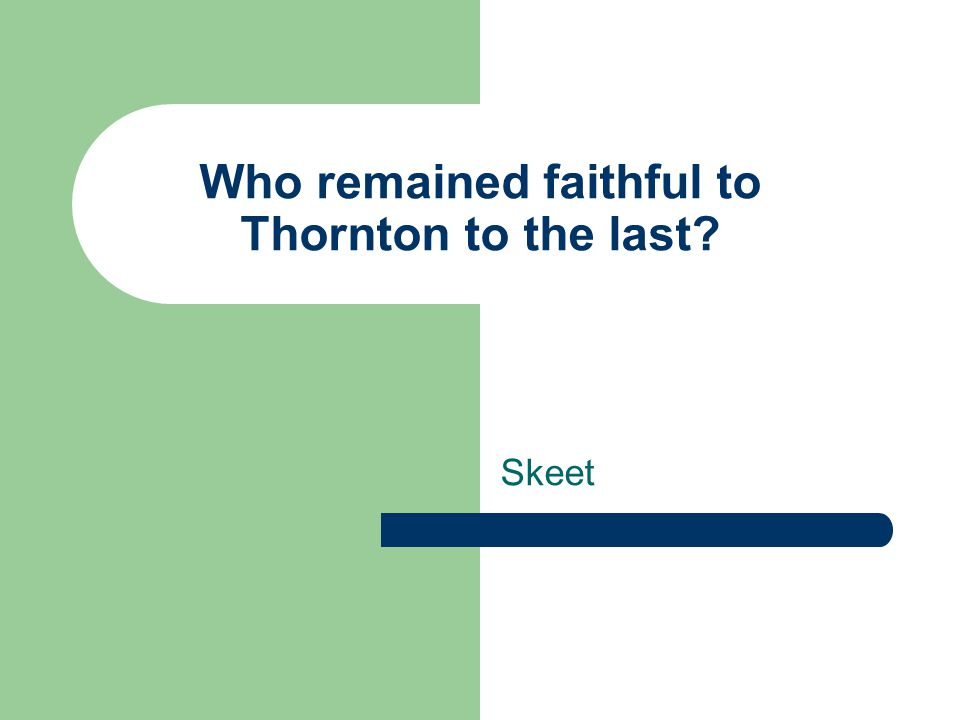Who remained faithful to Thornton to the last? Skeet