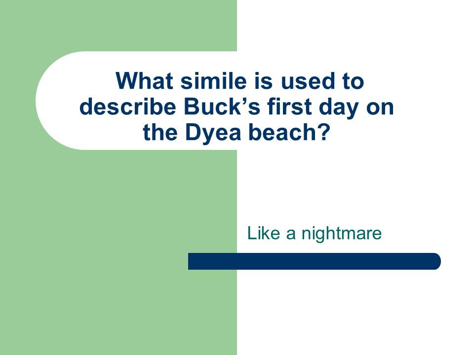 What simile is used to describe Buck's first day on the Dyea beach? Like a nightmare