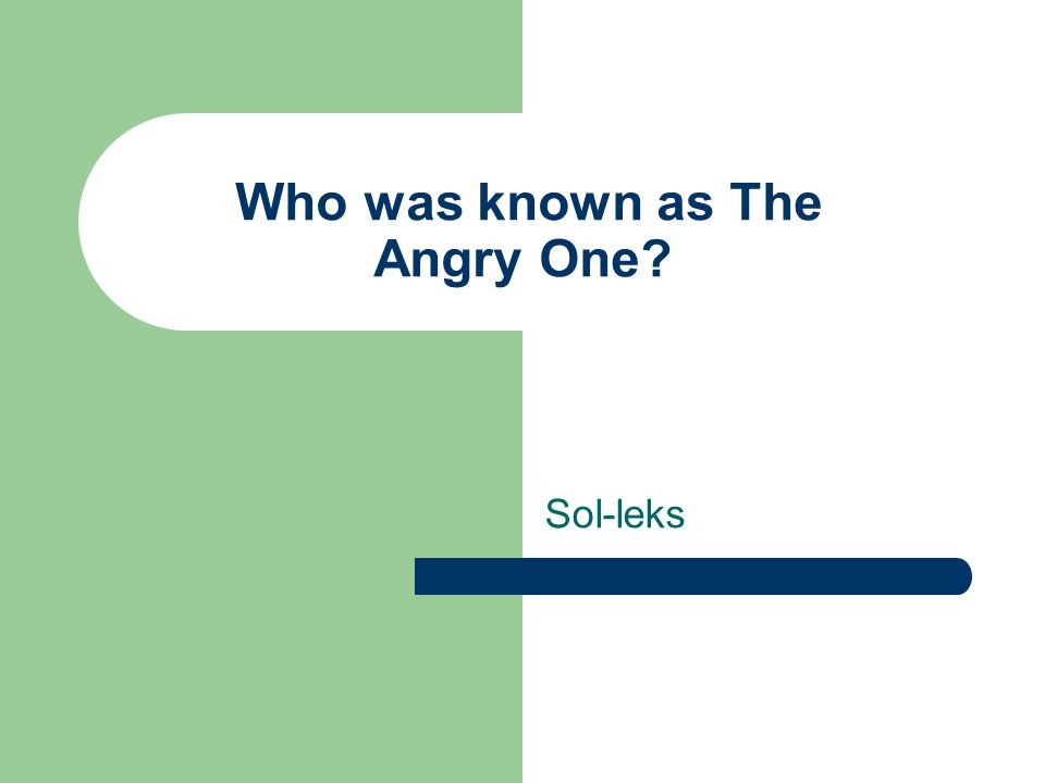 Who was known as The Angry One? Sol-leks