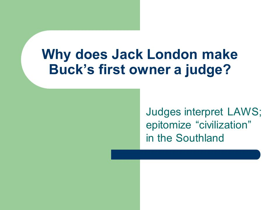 Why does Jack London make Buck's first owner a judge.