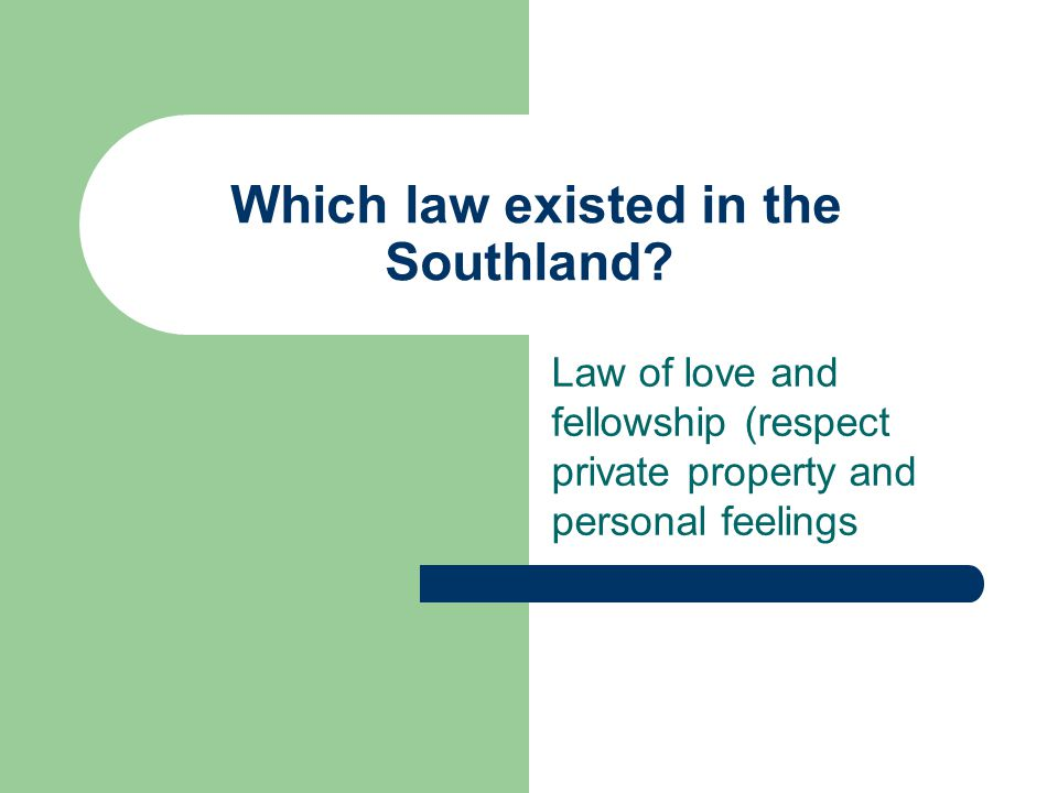 Which law existed in the Southland.