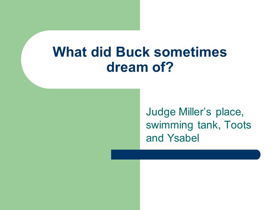 What did Buck sometimes dream of? Judge Miller's place, swimming tank, Toots and Ysabel