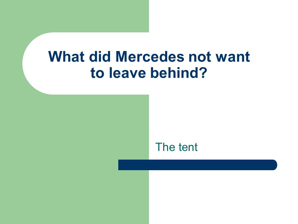 What did Mercedes not want to leave behind? The tent