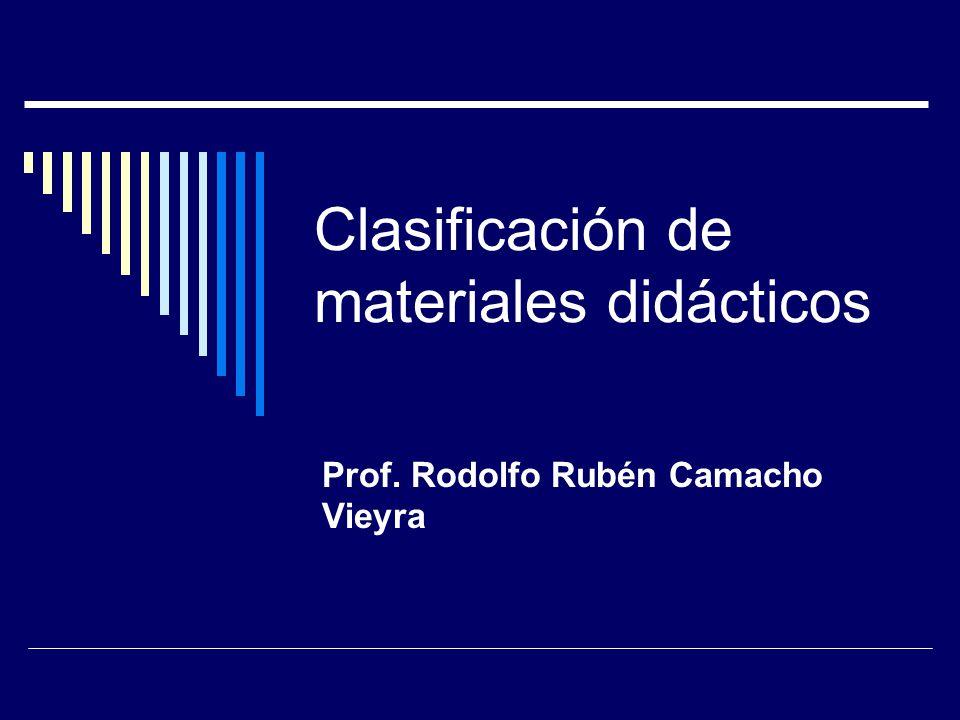 Clasificación de materiales didácticos Prof. Rodolfo Rubén Camacho Vieyra