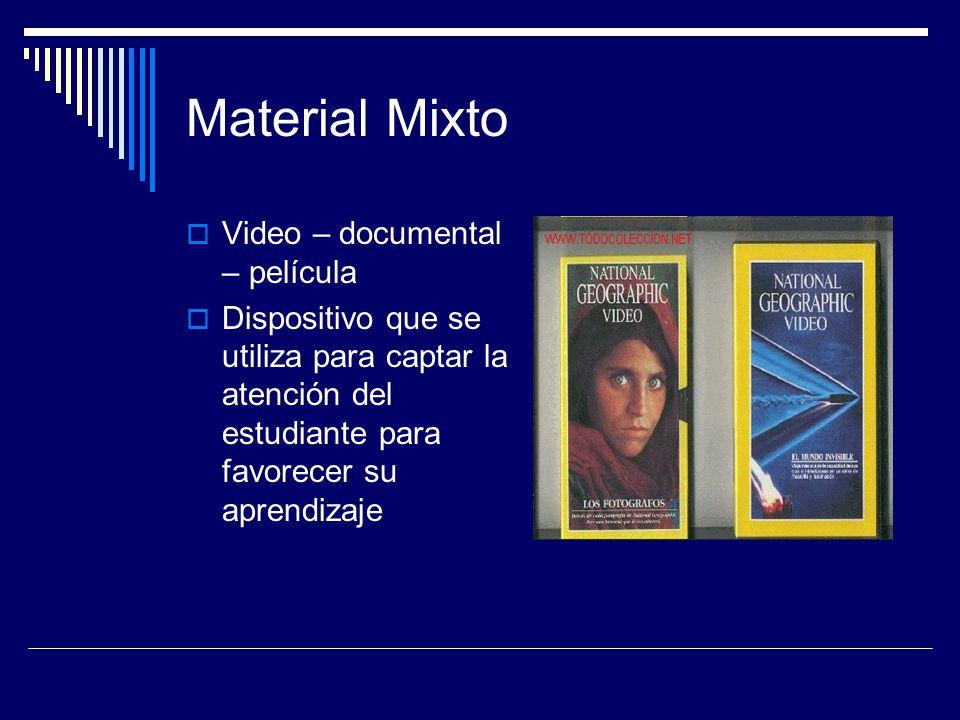 Material Mixto  Video – documental – película  Dispositivo que se utiliza para captar la atención del estudiante para favorecer su aprendizaje