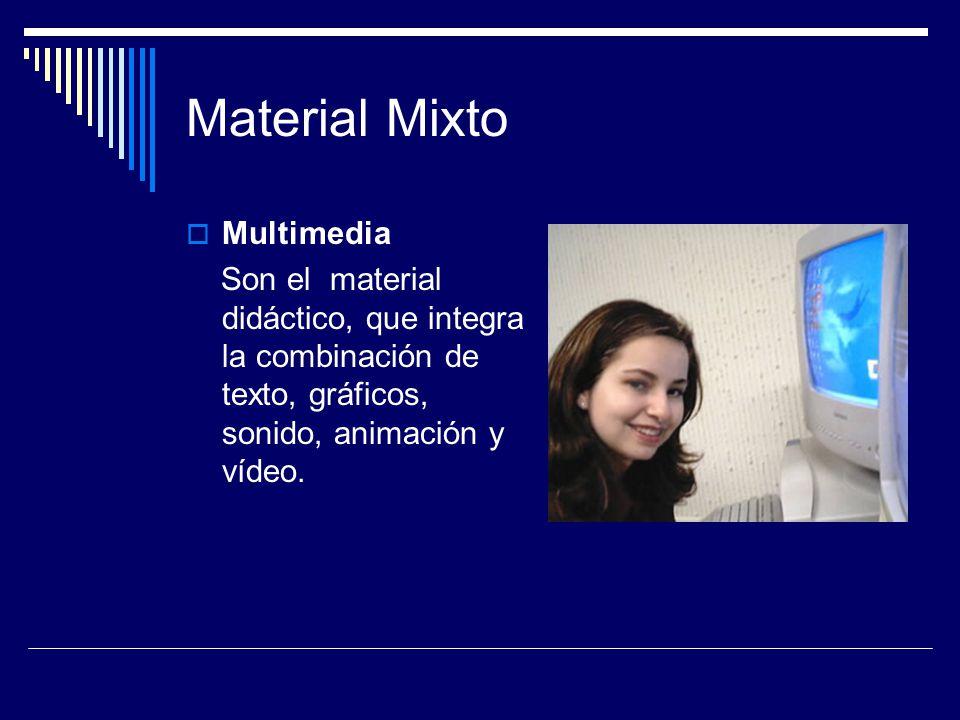 Material Mixto  Multimedia Son el material didáctico, que integra la combinación de texto, gráficos, sonido, animación y vídeo.