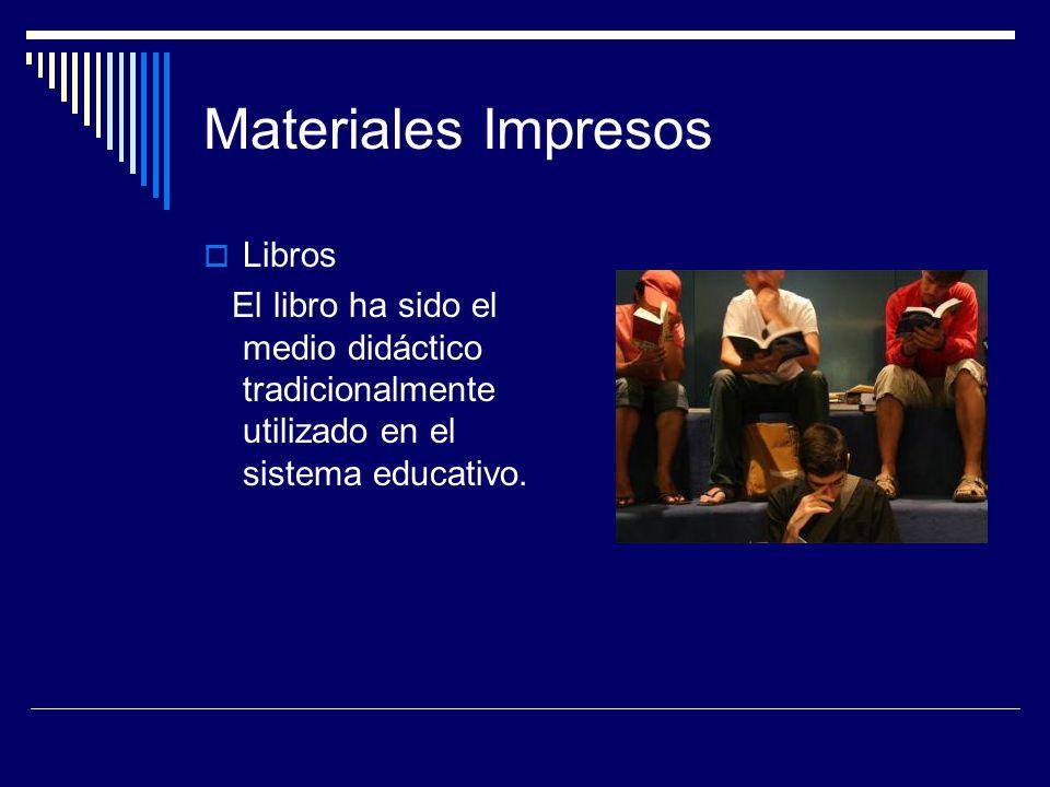 Materiales Impresos  Libros El libro ha sido el medio didáctico tradicionalmente utilizado en el sistema educativo.