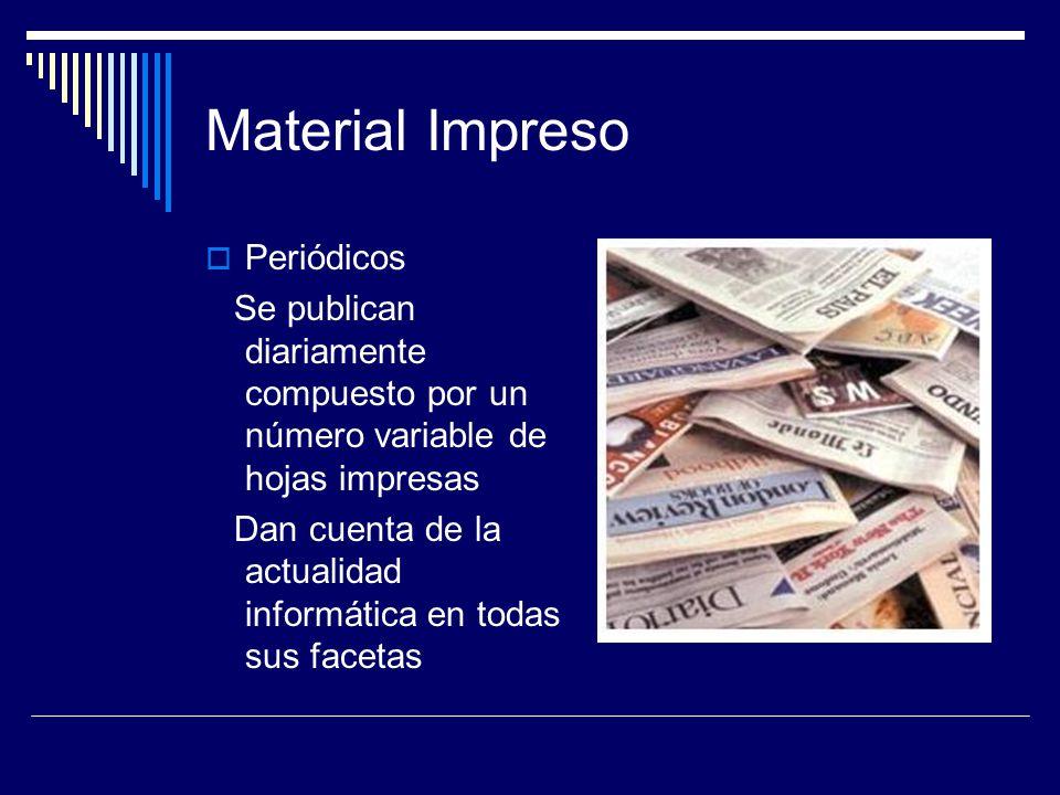 Material Impreso  Periódicos Se publican diariamente compuesto por un número variable de hojas impresas Dan cuenta de la actualidad informática en todas sus facetas
