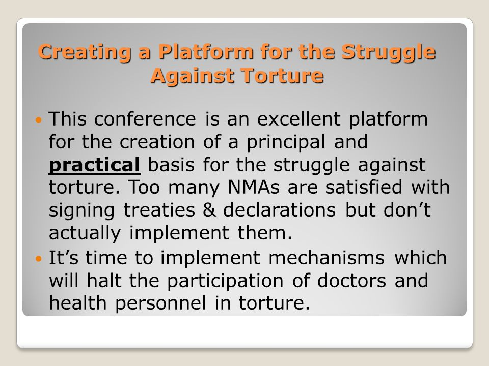 Creating a Platform for the Struggle Against Torture This conference is an excellent platform for the creation of a principal and practical basis for the struggle against torture.