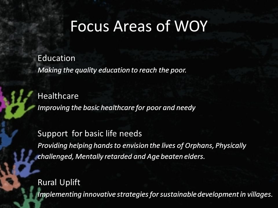 Focus Areas of WOY Education Making the quality education to reach the poor.