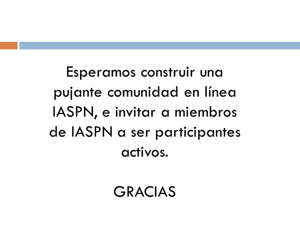 Esperamos construir una pujante comunidad en línea IASPN, e invitar a miembros de IASPN a ser participantes activos. GRACIAS