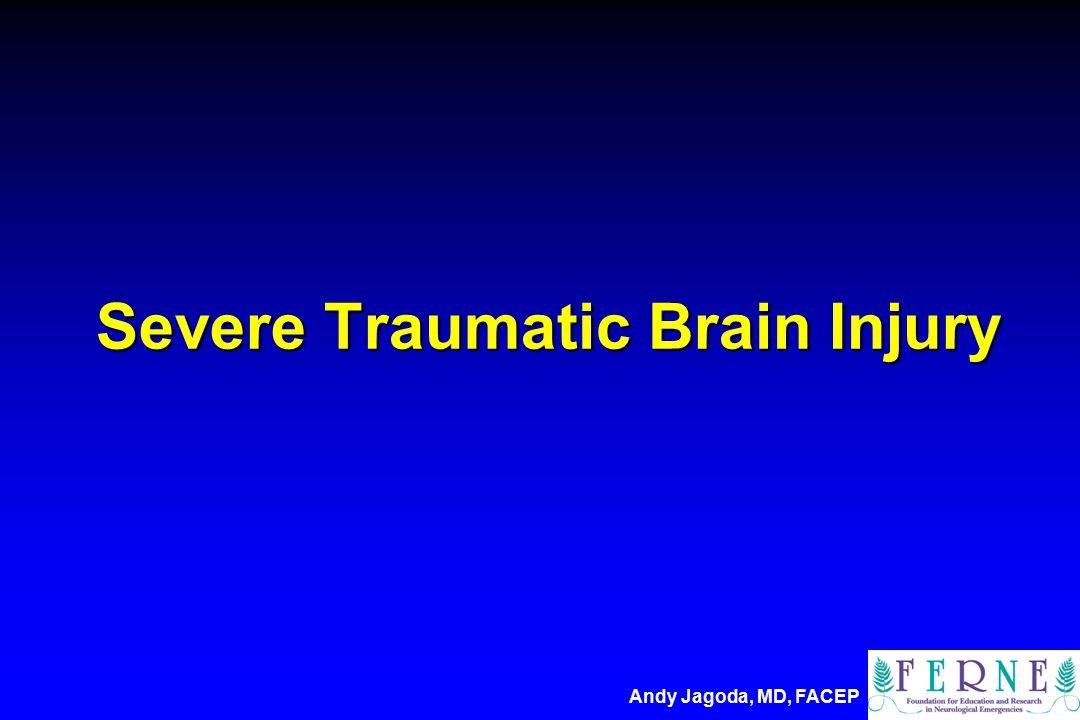 Severe Traumatic Brain Injury Andy Jagoda, MD, FACEP