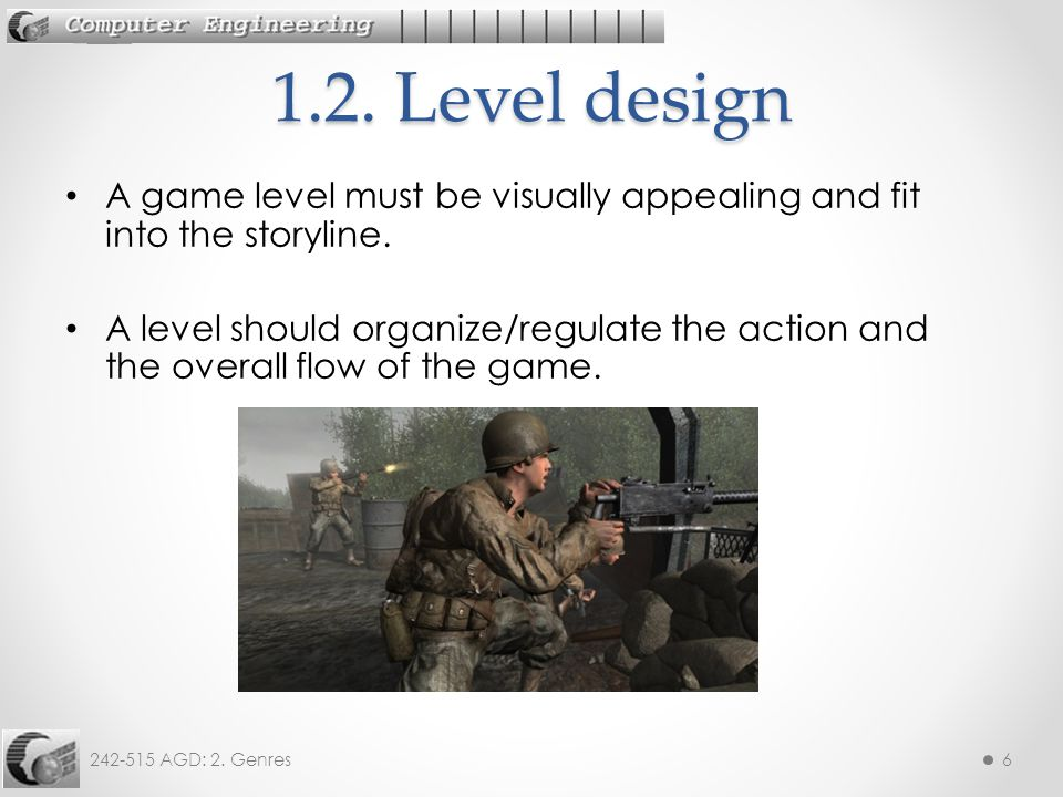 242-515 AGD: 2. Genres6 A game level must be visually appealing and fit into the storyline.