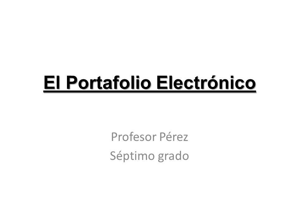 El Portafolio Electrónico Profesor Pérez Séptimo grado
