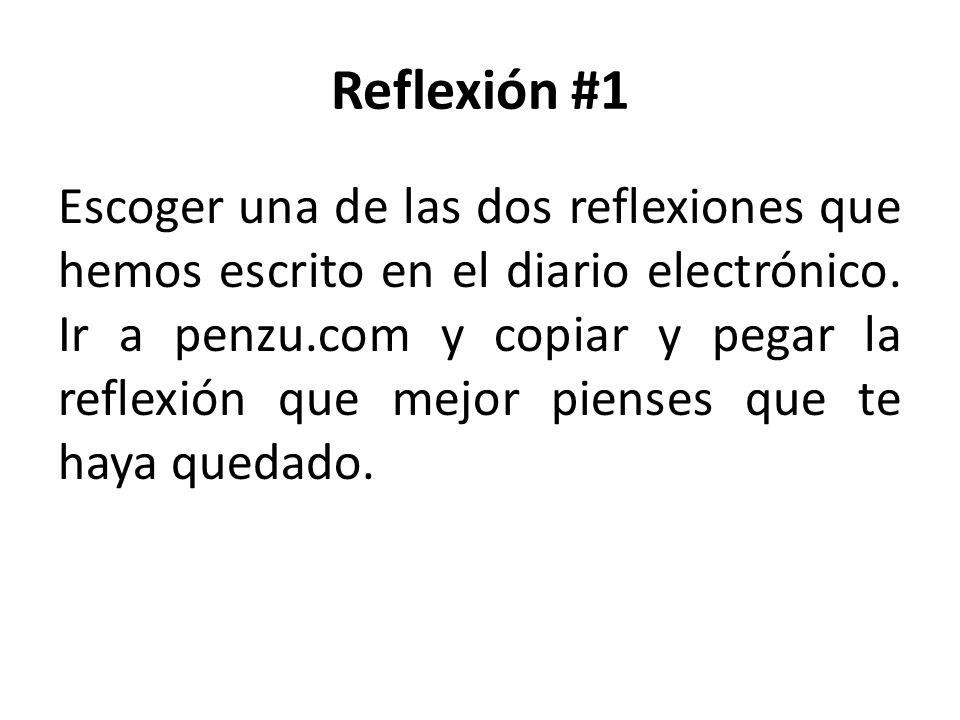 Reflexión #1 Escoger una de las dos reflexiones que hemos escrito en el diario electrónico.
