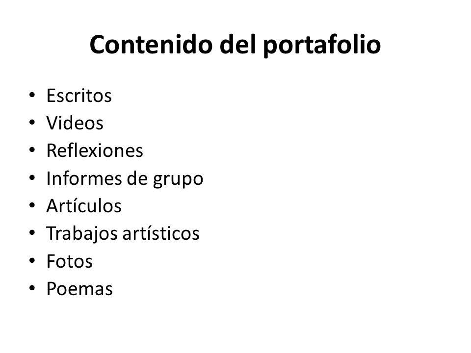Contenido del portafolio Escritos Videos Reflexiones Informes de grupo Artículos Trabajos artísticos Fotos Poemas