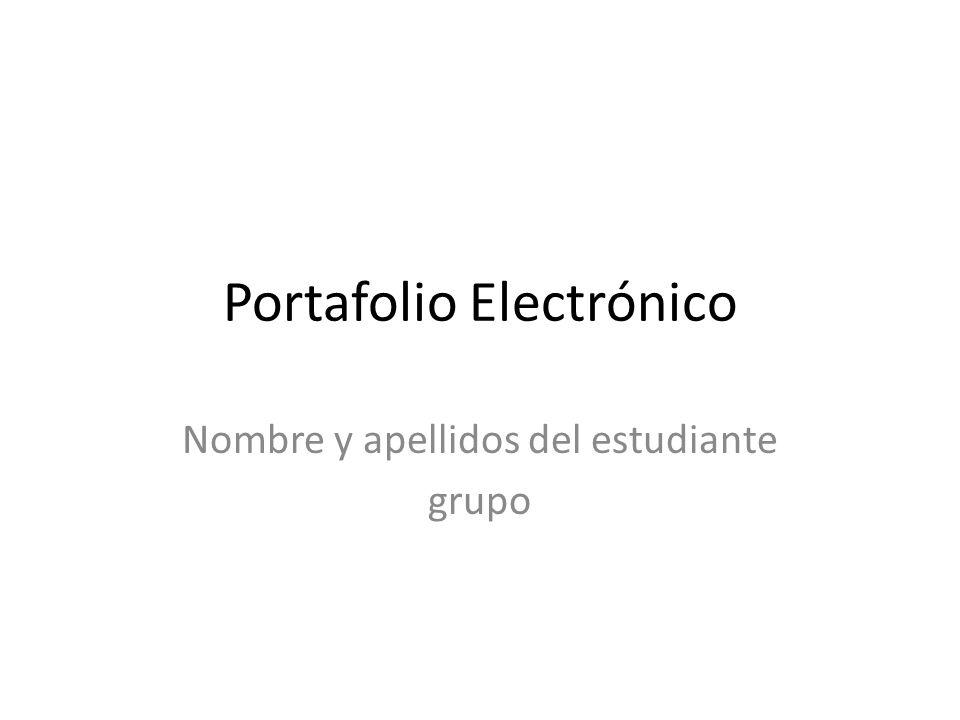 Portafolio Electrónico Nombre y apellidos del estudiante grupo