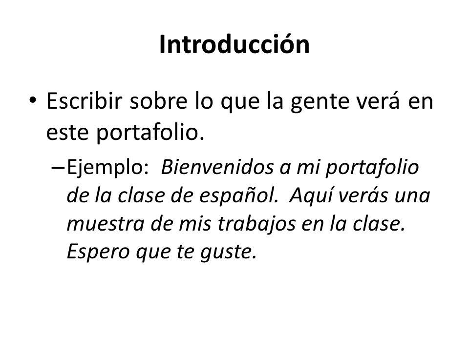 Introducción Escribir sobre lo que la gente verá en este portafolio.