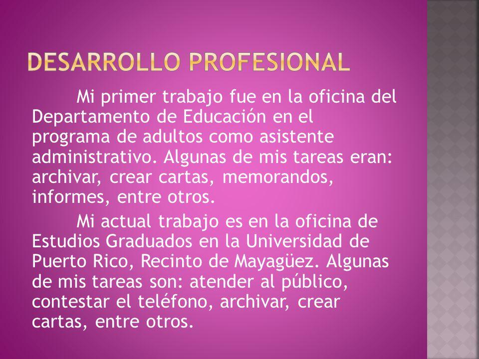Mi primer trabajo fue en la oficina del Departamento de Educación en el programa de adultos como asistente administrativo.