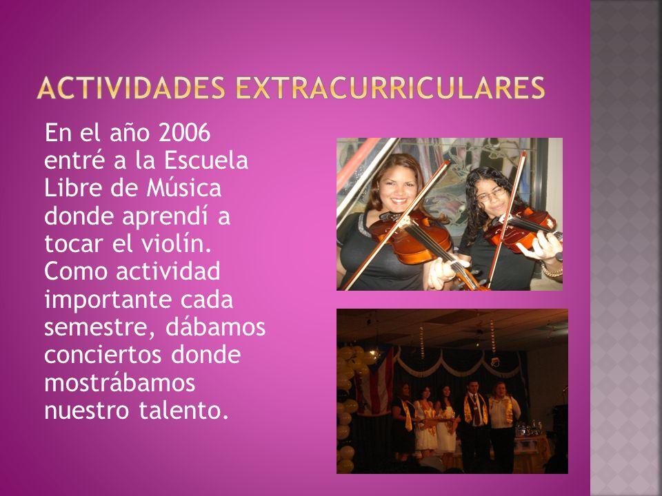 En el año 2006 entré a la Escuela Libre de Música donde aprendí a tocar el violín.