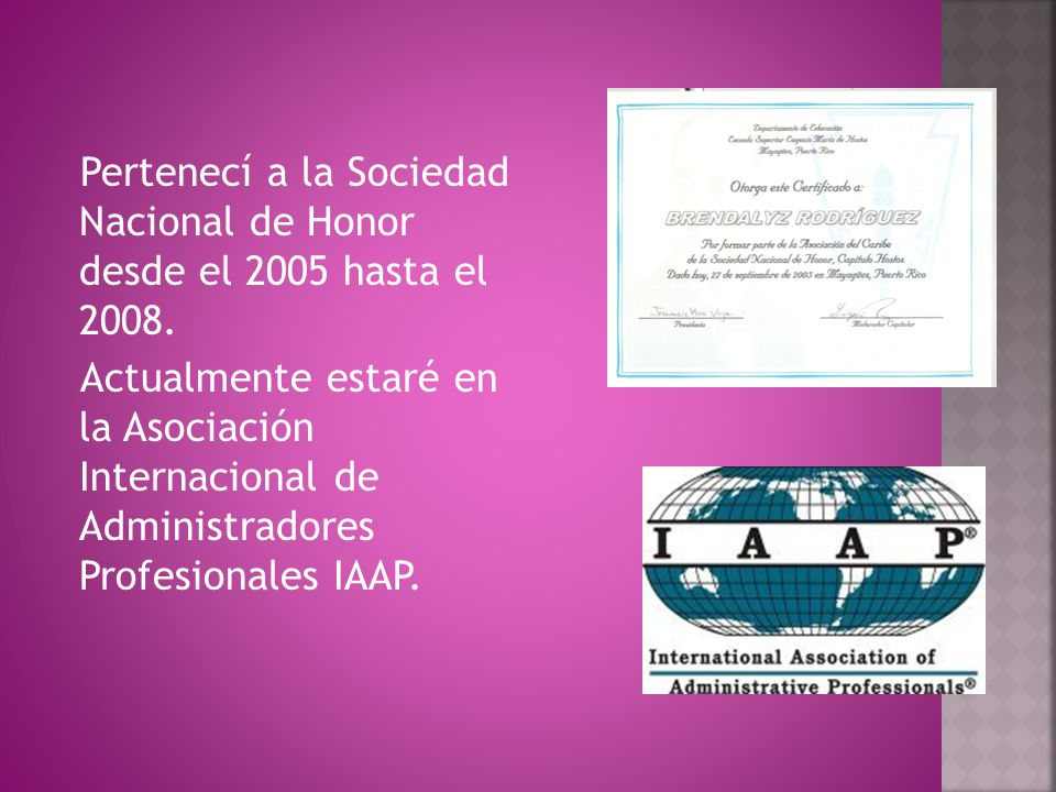 Pertenecí a la Sociedad Nacional de Honor desde el 2005 hasta el 2008.