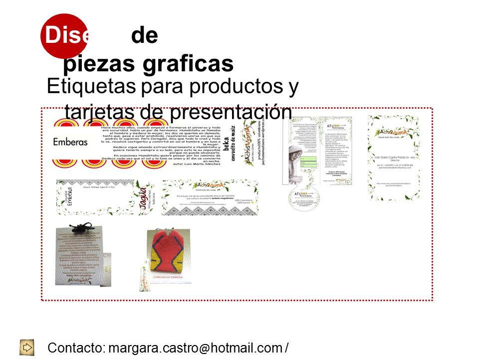 Diseño de piezas graficas Contacto: margara.castro @ hotmail.com / 3144704644 / 8752239 - 4057001 Etiquetas para productos y tarjetas de presentación
