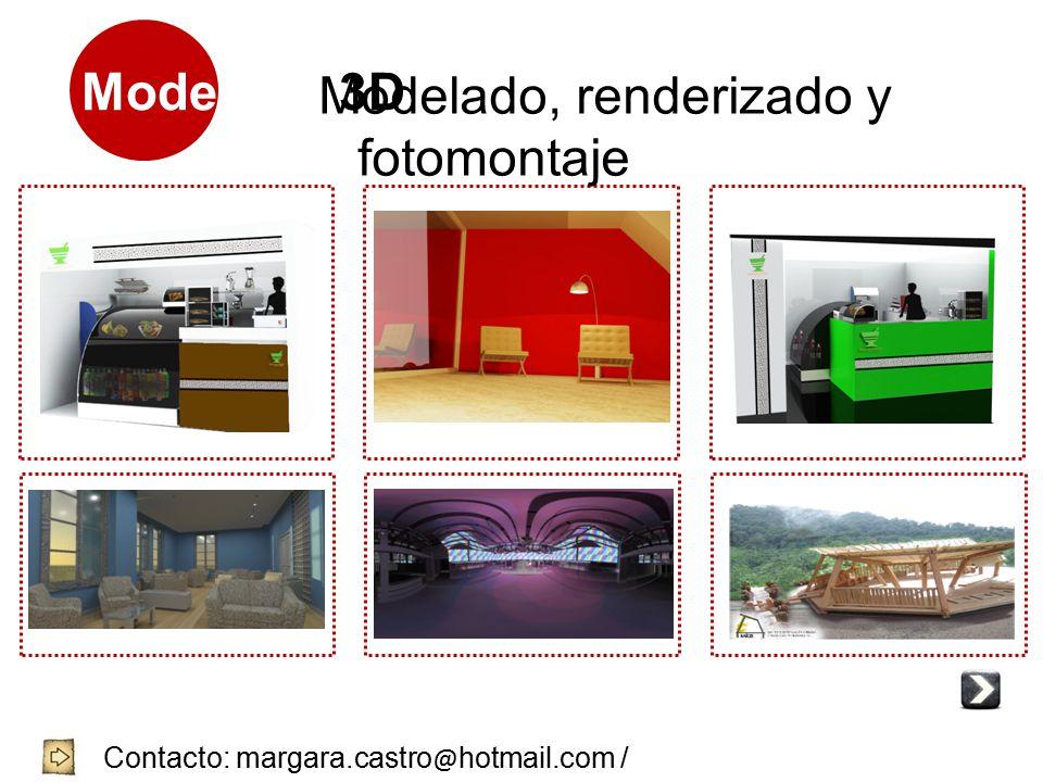 Modelado 3D Contacto: margara.castro @ hotmail.com / 3144704644 / 8752239 - 4057001 Modelado, renderizado y fotomontaje