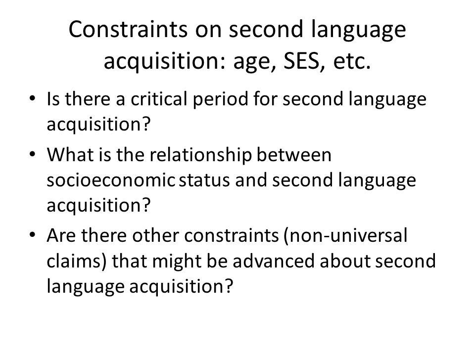 Constraints on second language acquisition: age, SES, etc.