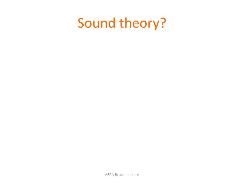 Sound theory AERA Brown Lecture