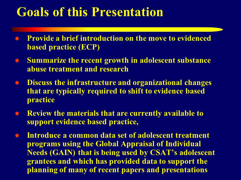 Provide a brief introduction on the move to evidenced based practice (ECP) Summarize the recent growth in adolescent substance abuse treatment and res