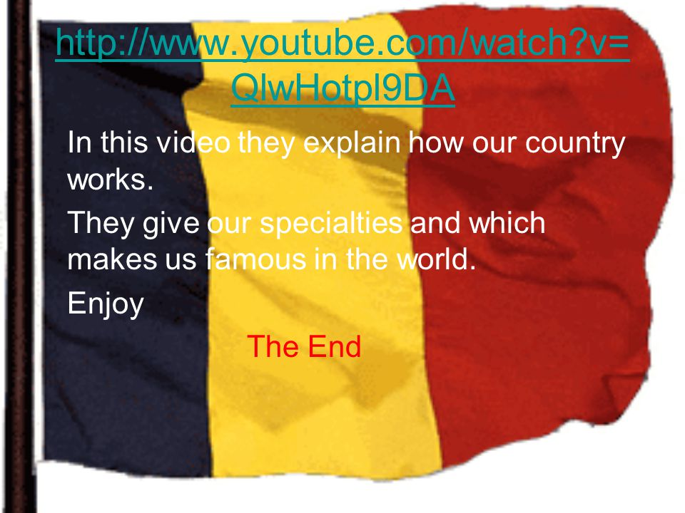 http://www.youtube.com/watch?v= QlwHotpl9DA In this video they explain how our country works. They give our specialties and which makes us famous in t