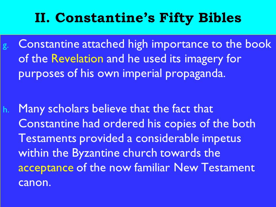 15 II. Constantine's Fifty Bibles g. Constantine attached high importance to the book of the Revelation and he used its imagery for purposes of his ow