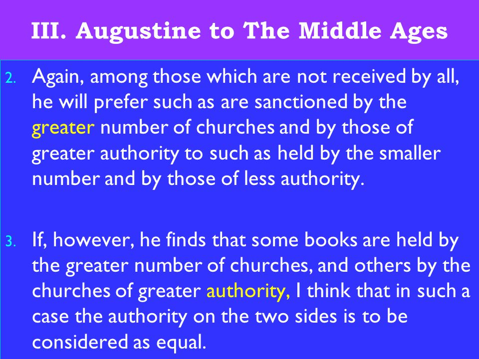18 III. Augustine to The Middle Ages 2. Again, among those which are not received by all, he will prefer such as are sanctioned by the greater number