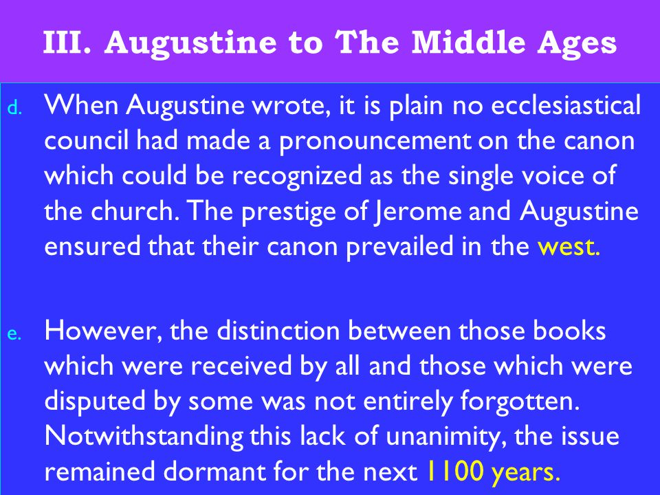 19 III. Augustine to The Middle Ages d. When Augustine wrote, it is plain no ecclesiastical council had made a pronouncement on the canon which could