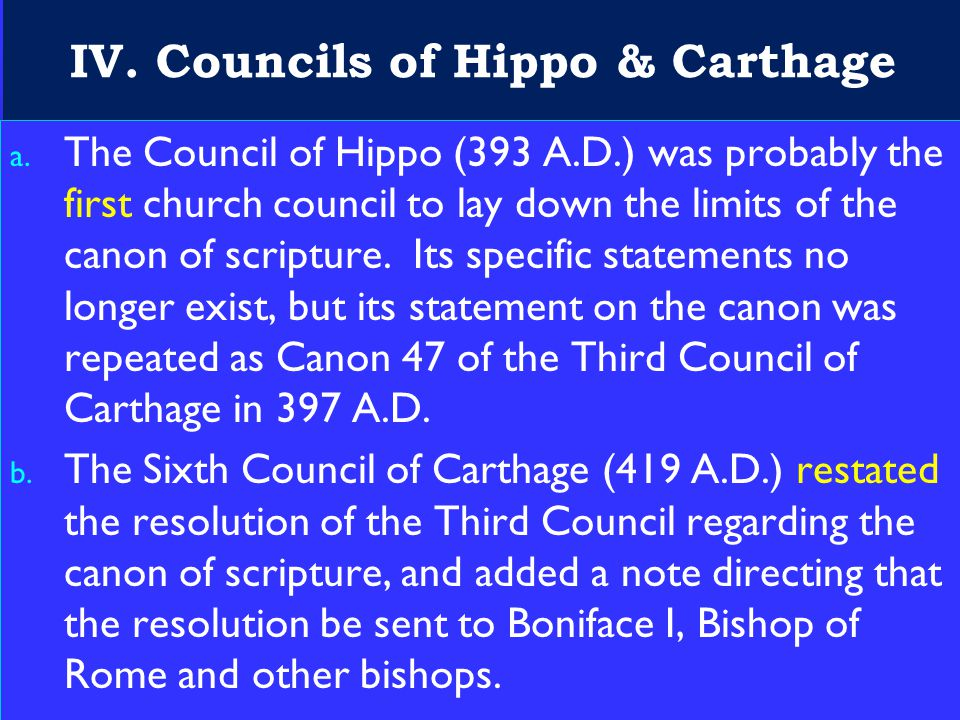 20 IV. Councils of Hippo & Carthage a. The Council of Hippo (393 A.D.) was probably the first church council to lay down the limits of the canon of sc