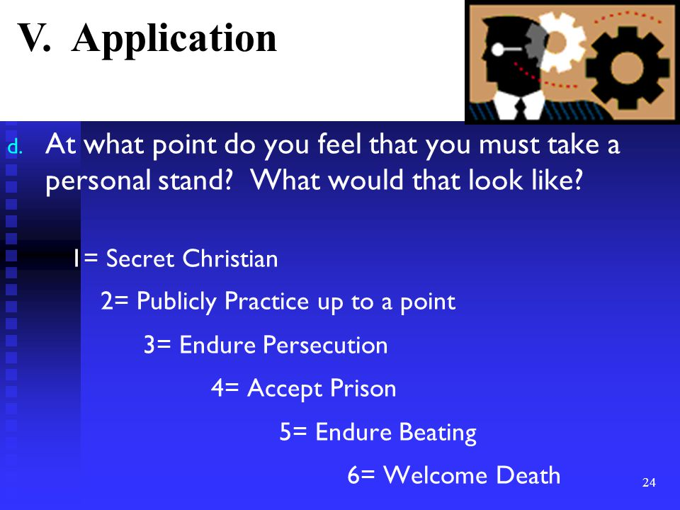 d. At what point do you feel that you must take a personal stand? What would that look like? 1= Secret Christian 2= Publicly Practice up to a point 3=