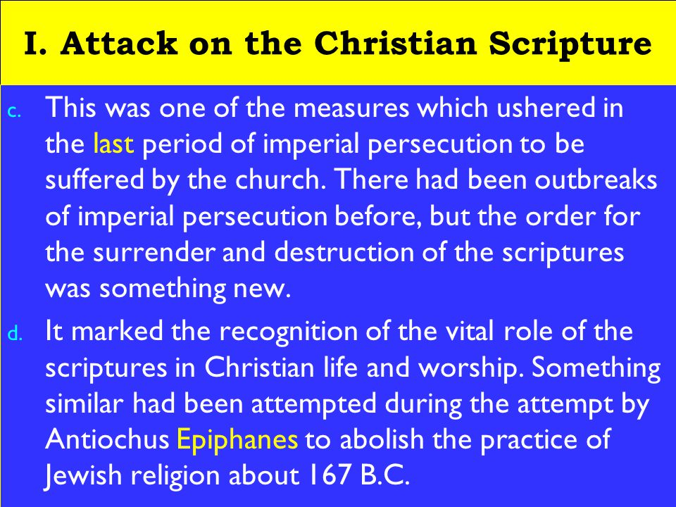 5 I. Attack on the Christian Scripture c. This was one of the measures which ushered in the last period of imperial persecution to be suffered by the