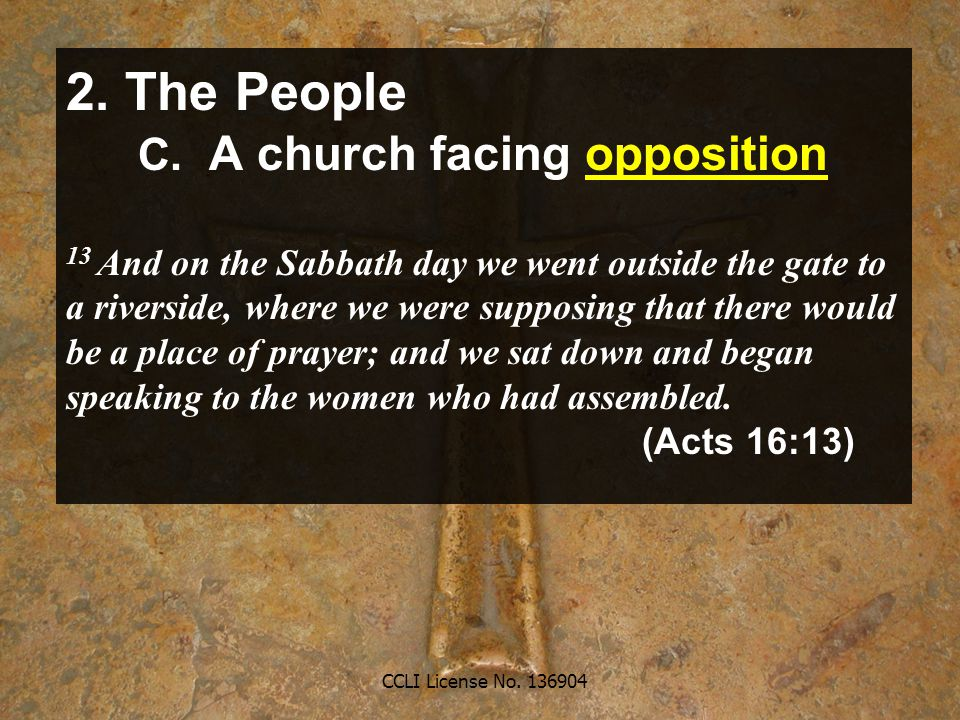 CCLI License No. 136904 2. The People C. A church facing opposition 13 And on the Sabbath day we went outside the gate to a riverside, where we were s