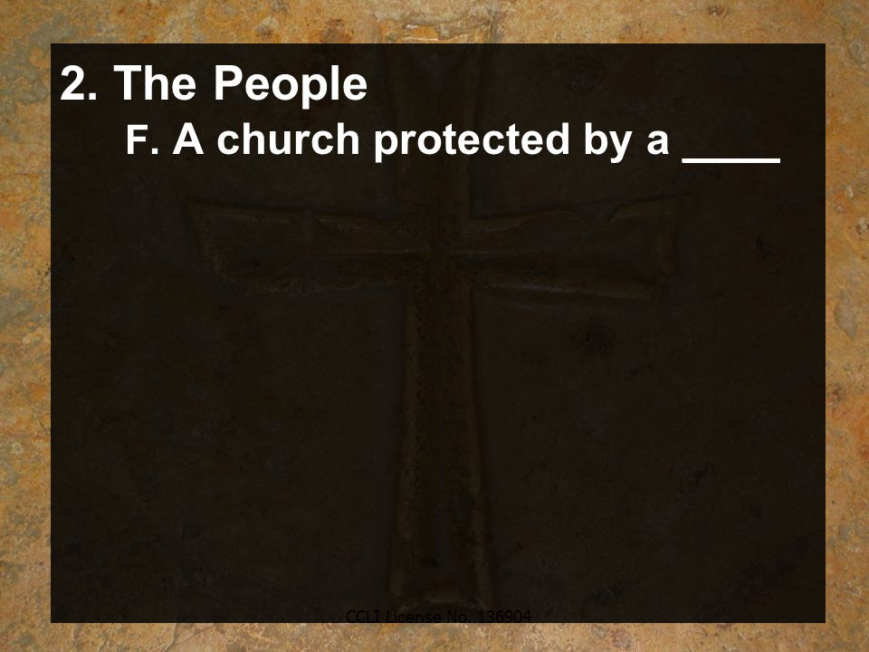 CCLI License No. 136904 2. The People F. A church protected by a ____