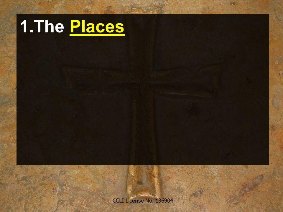 CCLI License No. 136904 1.The Places