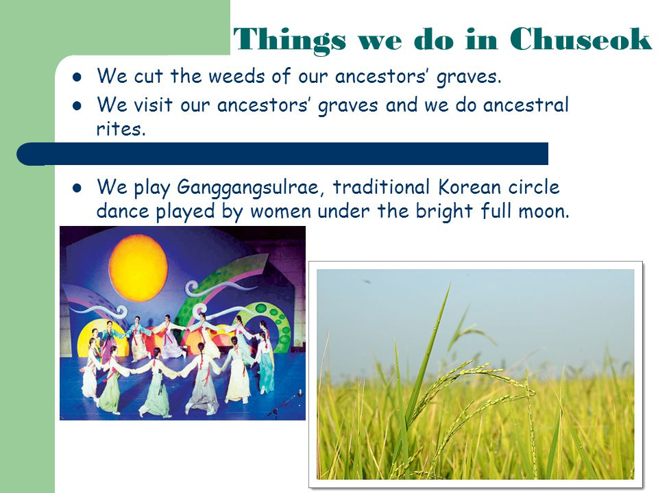 Things we do in Chuseok We cut the weeds of our ancestors' graves.