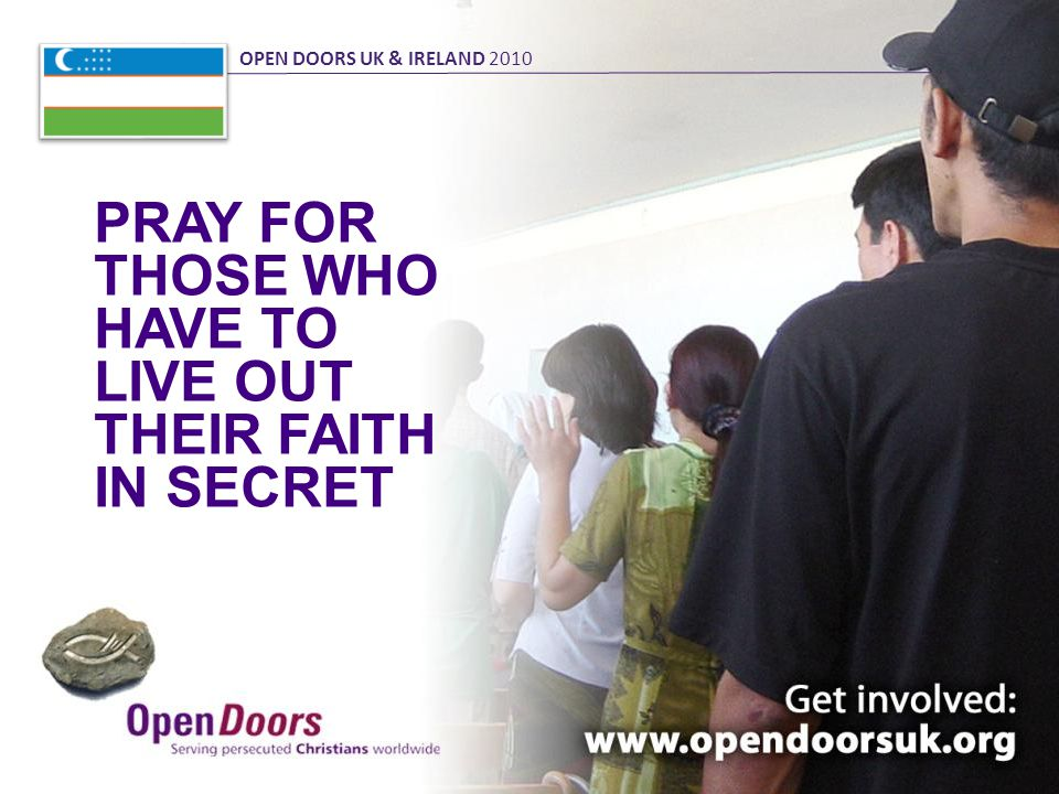 PRAY FOR THOSE WHO HAVE TO LIVE OUT THEIR FAITH IN SECRET OPEN DOORS UK & IRELAND 2010