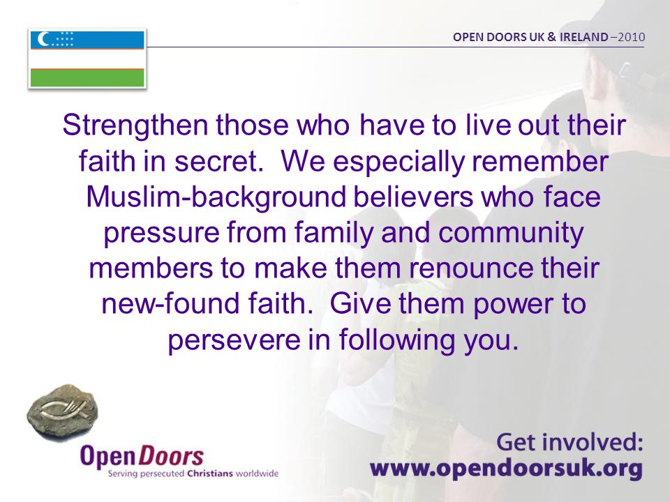 OPEN DOORS UK & IRELAND –2010 Strengthen those who have to live out their faith in secret.