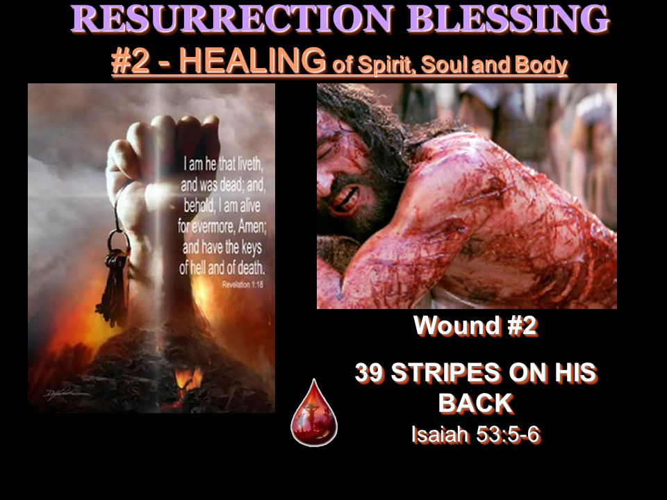 RESURRECTION BLESSING #3 CLEANSING of Spirit Wound # 3 BEATEN AND BRUISED (Internal Bleeding) Wound # 3 BEATEN AND BRUISED (Internal Bleeding) Isaiah 53:5