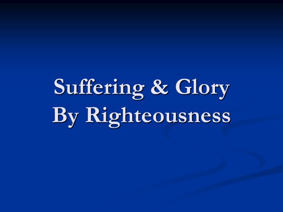 Suffering & Glory By Righteousness