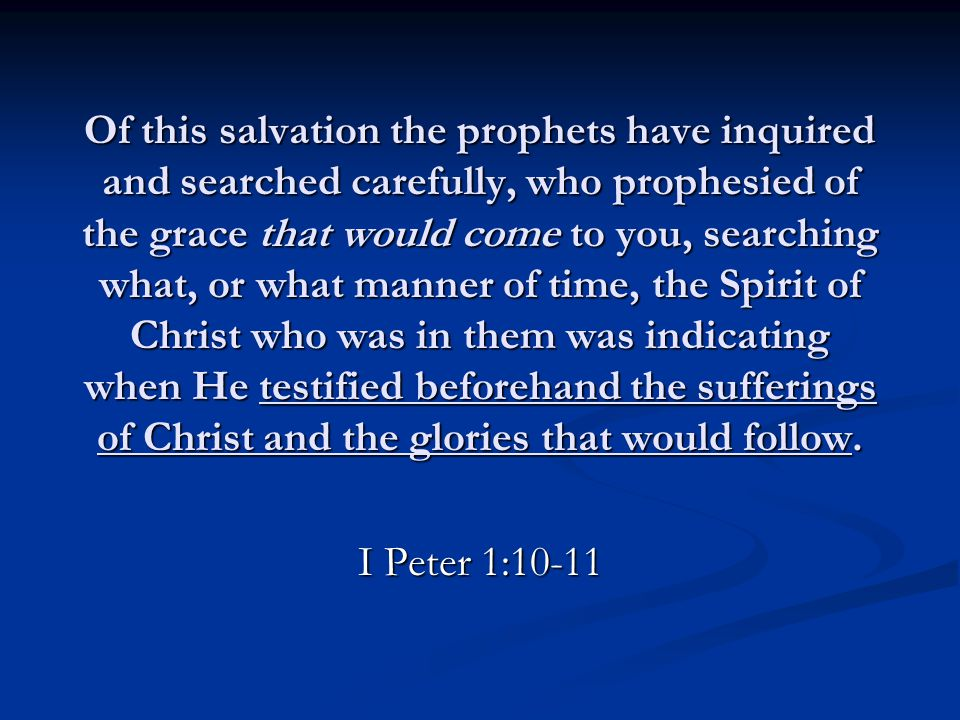 Of this salvation the prophets have inquired and searched carefully, who prophesied of the grace that would come to you, searching what, or what manne