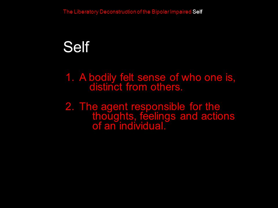 Self 1.A bodily felt sense of who one is, distinct from others.