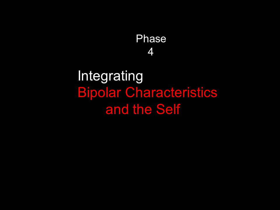 Phase 4 Integrating Bipolar Characteristics and the Self