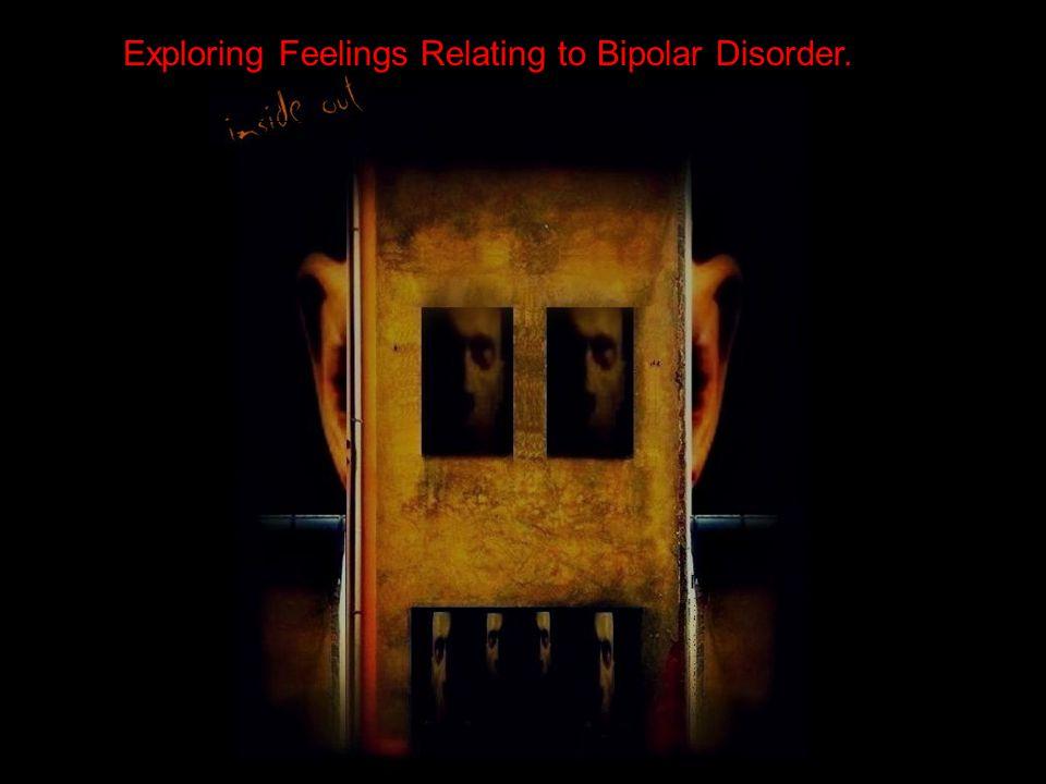 Exploring Feelings Relating to Bipolar Disorder.